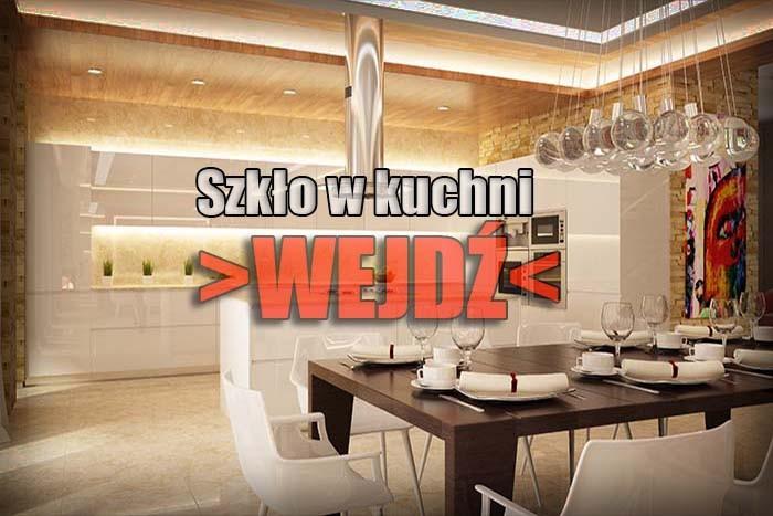 Zobacz nasze propozycje ze szkła w kuchni